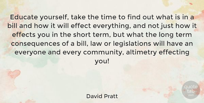 David Pratt Quote About Bill, Consequences, Educate, Effect, Effects: Educate Yourself Take The Time...