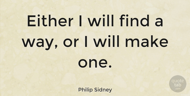 Philip Sidney Quote About Motivational, Education, Stay Strong: Either I Will Find A...