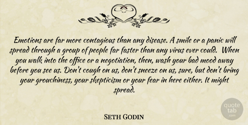 Seth Godin Quote About Motivational, Office, People: Emotions Are Far More Contagious...