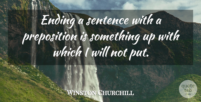 Winston Churchill Quote About undefined: Ending A Sentence With A...