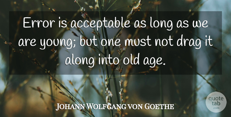 Johann Wolfgang von Goethe Quote About Birthday, Errors, Long: Error Is Acceptable As Long...
