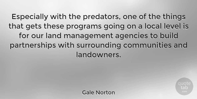 Gale Norton Quote About Agencies, Gets, Level, Local, Programs: Especially With The Predators One...