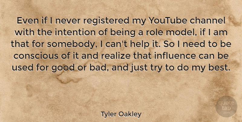 Tyler Oakley Quote About Best, Channel, Conscious, Good, Influence: Even If I Never Registered...