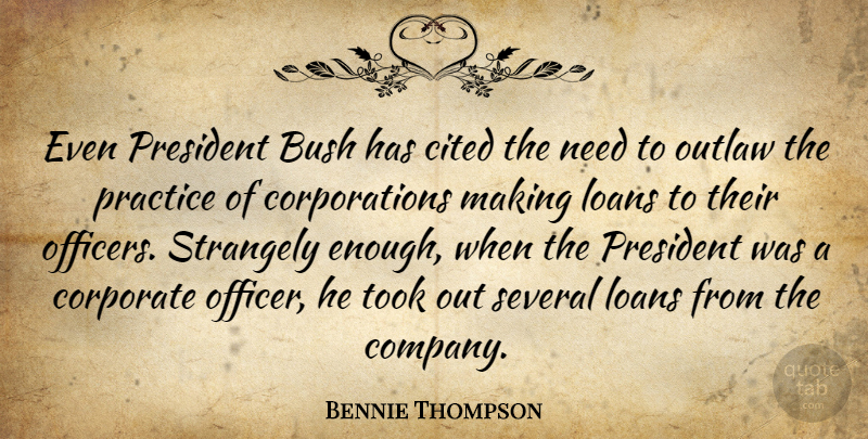 Bennie Thompson Quote About Bush, Cited, Corporate, Loans, Outlaw: Even President Bush Has Cited...