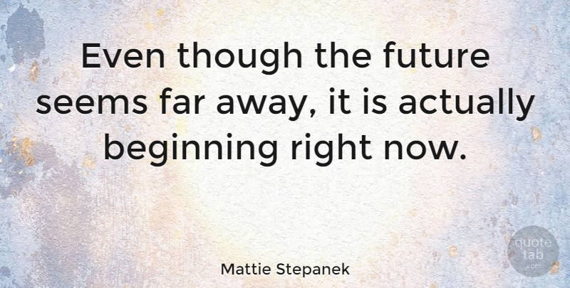 Mattie Stepanek Quote About Far Away, Seems, Right Now: Even Though The Future Seems...