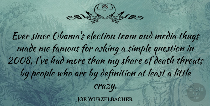 Joe Wurzelbacher Quote About Asking, Death, Definition, Election, Famous: Ever Since Obamas Election Team...