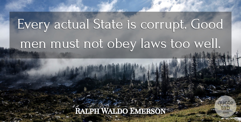 Ralph Waldo Emerson Quote About Men, Law, Good Man: Every Actual State Is Corrupt...