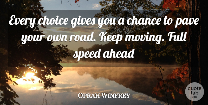 Oprah Winfrey Quote About Love, Life, Moving: Every Choice Gives You A...