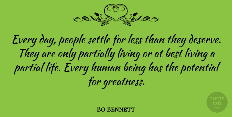 Bo Bennett Quote About American Businessman, Best, Human, Less, Living: Every Day People Settle For...