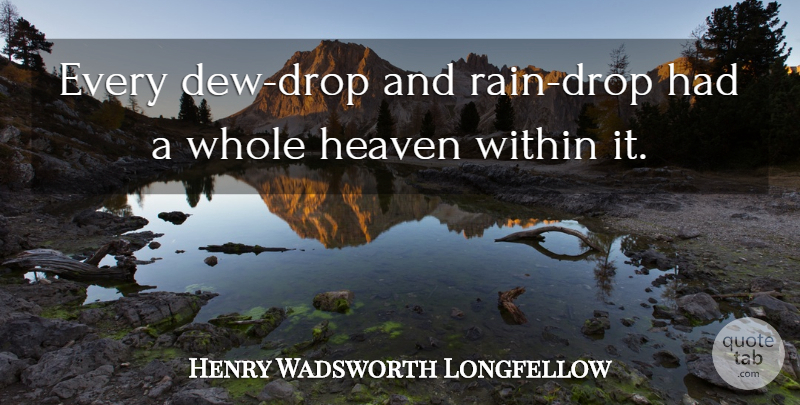 Henry Wadsworth Longfellow Quote About Rain, Heaven, Dew: Every Dew Drop And Rain...