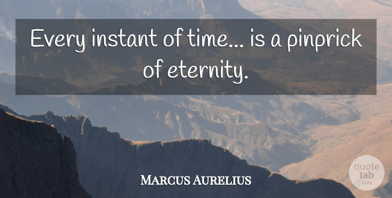 Marcus Aurelius Quote About Inspirational, Life, Positive: Every Instant Of Time Is...