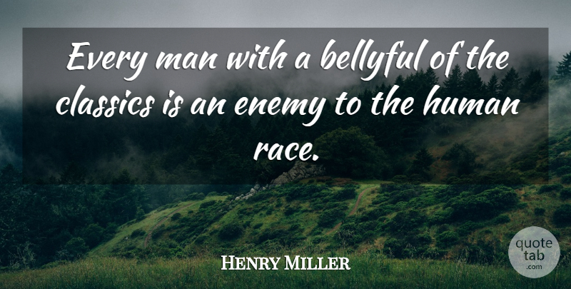 Henry Miller Quote About Men, Race, Enemy: Every Man With A Bellyful...