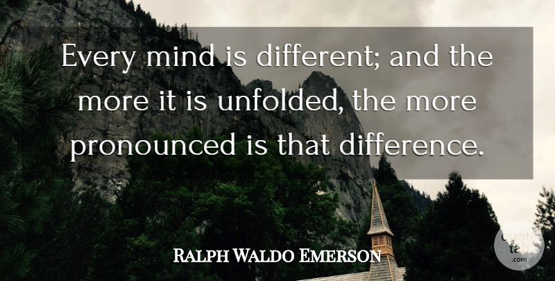 Ralph Waldo Emerson Quote About Differences, Mind, Different: Every Mind Is Different And...