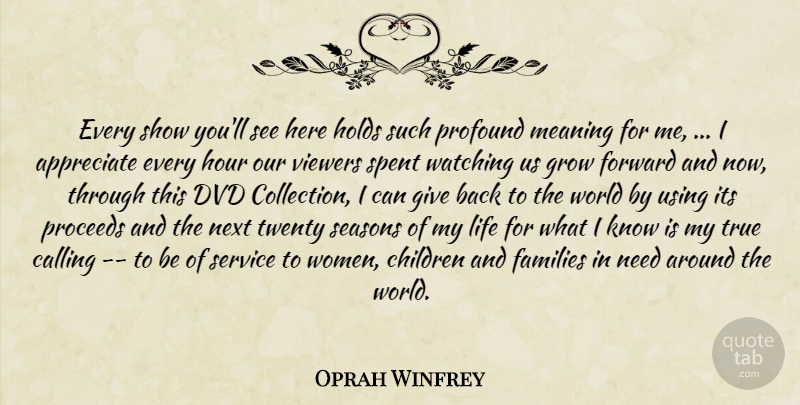 Oprah Winfrey Quote About Appreciate, Appreciation, Calling, Children, Dvd: Every Show Youll See Here...