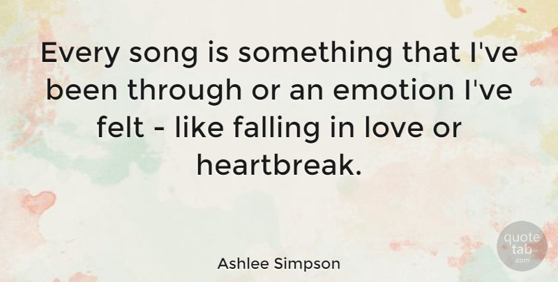 Ashlee Simpson Quote About Song, Falling In Love, Emotion: Every Song Is Something That...