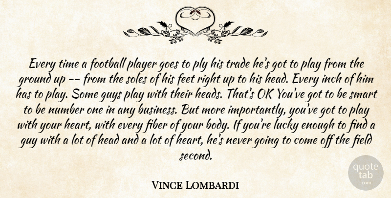 Vince Lombardi Quote About Feet, Fiber, Field, Football, Goes: Every Time A Football Player...