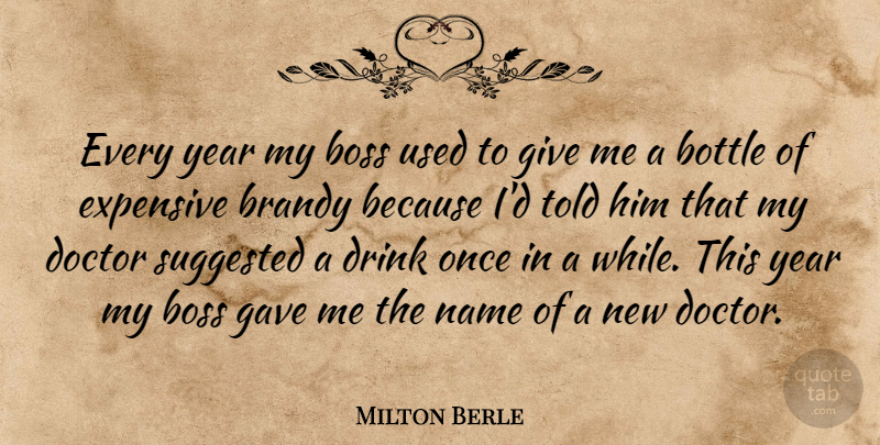 Milton Berle Quote About Christmas, Doctors, Years: Every Year My Boss Used...