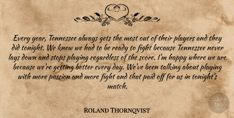 Roland Thornqvist Quote About Fight, Gets, Happy, Knew, Lays: Every Year Tennessee Always Gets...