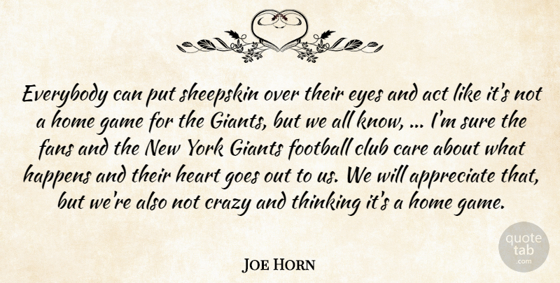 Joe Horn Quote About Act, Appreciate, Care, Club, Crazy: Everybody Can Put Sheepskin Over...