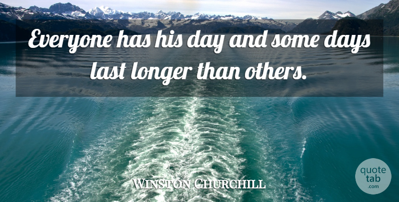 Winston Churchill Quote About Sarcastic, Time, Memories: Everyone Has His Day And...