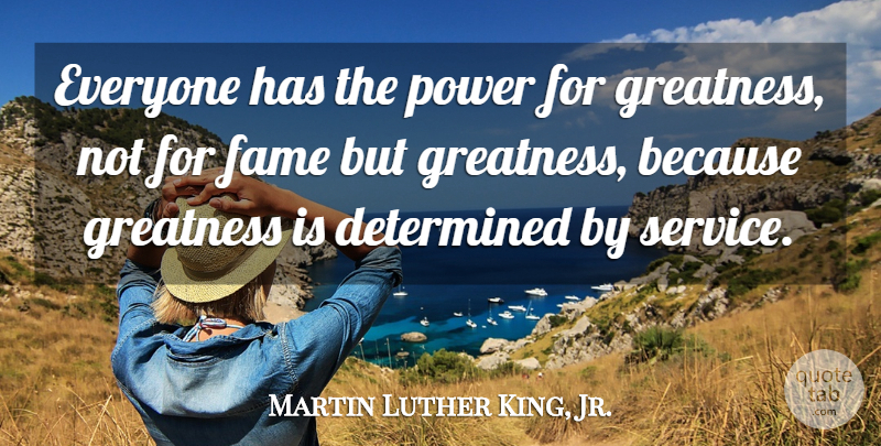 Martin Luther King, Jr. Quote About Greatness, Determined, Fame: Everyone Has The Power For...