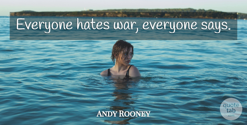 Andy Rooney Quote About Hate, War: Everyone Hates War Everyone Says...