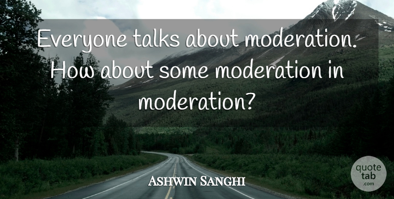Ashwin Sanghi Quote About Moderation, Talks: Everyone Talks About Moderation How...