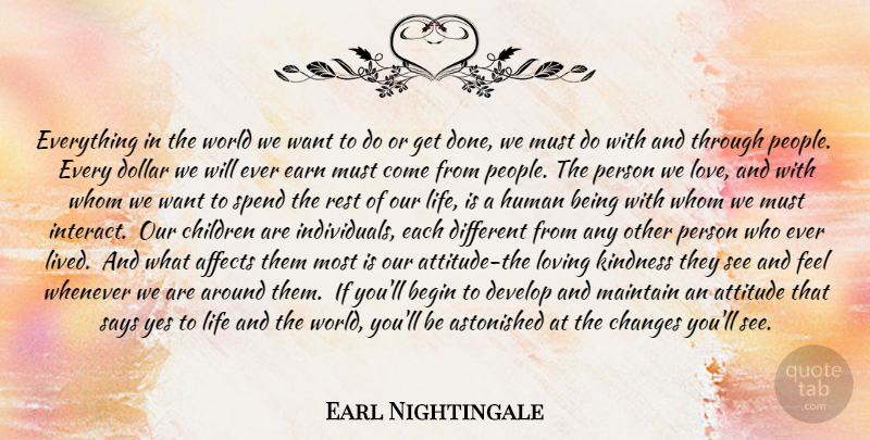 Earl Nightingale Quote About Children, Attitude, Kindness: Everything In The World We...