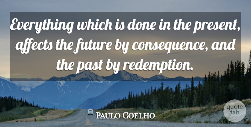 Paulo Coelho Quote About Life, Inspiration, Past: Everything Which Is Done In...