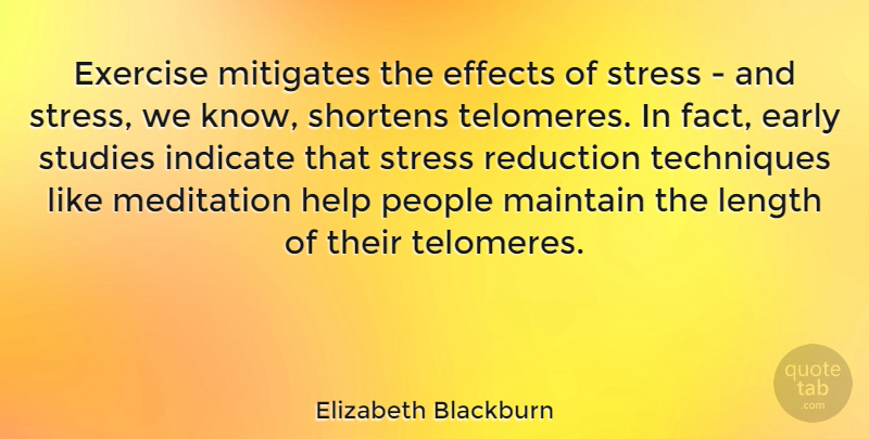 Elizabeth Blackburn Quote About Early, Effects, Exercise, Help, Indicate: Exercise Mitigates The Effects Of...