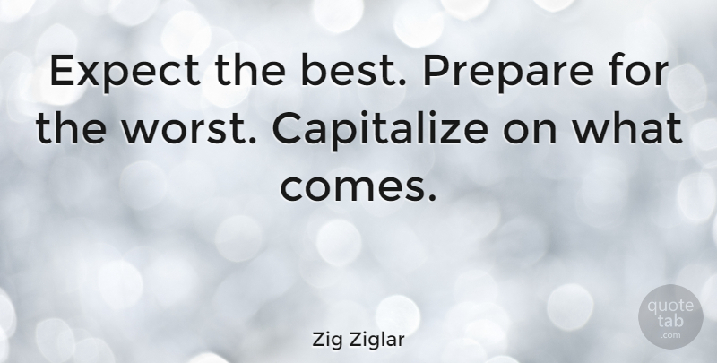 Zig Ziglar Quote About Inspirational, Motivational, Success: Expect The Best Prepare For...