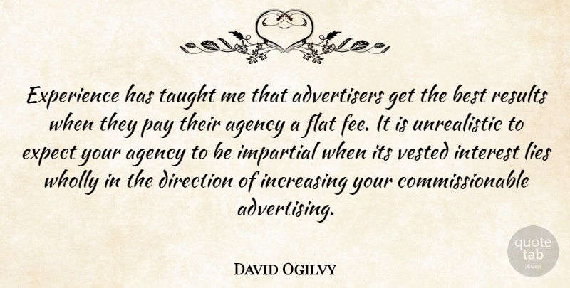 David Ogilvy Quote About Business, Lying, Agency: Experience Has Taught Me That...