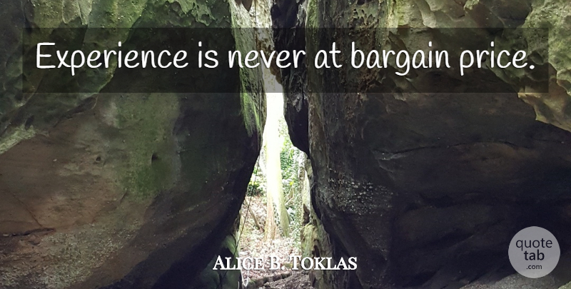 Alice B. Toklas Quote About Experience, Bargains: Experience Is Never At Bargain...