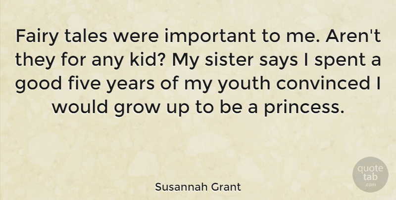 Susannah Grant Quote About Convinced, Fairy, Five, Good, Grow: Fairy Tales Were Important To...