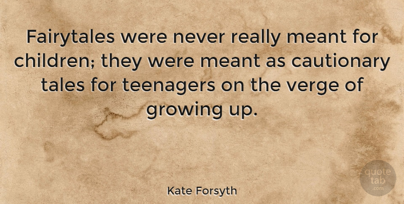 Kate Forsyth Quote About Cautionary, Meant, Tales, Verge: Fairytales Were Never Really Meant...