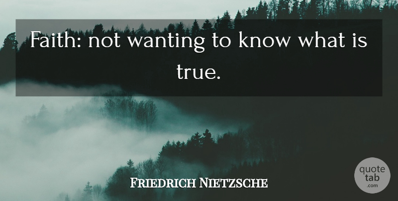 Friedrich Nietzsche Quote About Faith, Religious, Atheist: Faith Not Wanting To Know...