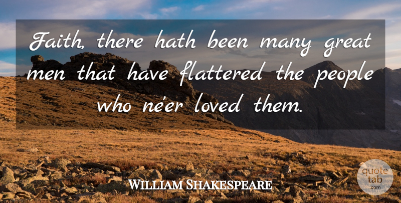 William Shakespeare Quote About Love, Men, People: Faith There Hath Been Many...