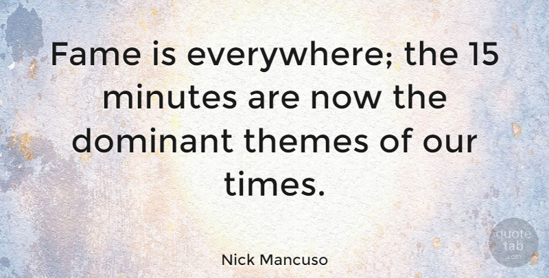 Nick Mancuso Quote About Fame, Theme, Minutes: Fame Is Everywhere The 15...