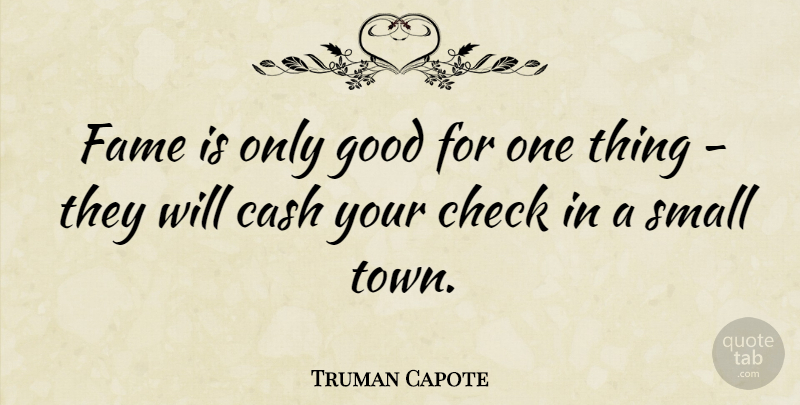 Truman Capote Quote About Cash, Towns, Fame: Fame Is Only Good For...