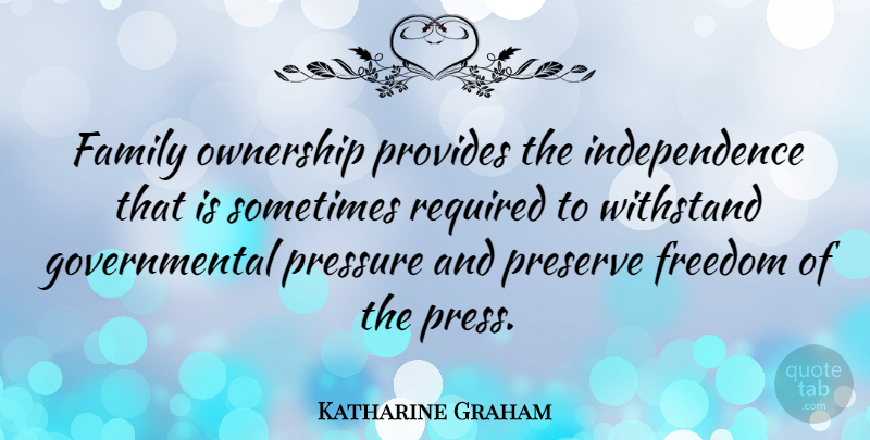 Katharine Graham Quote About Family, Freedom, Independence, Ownership, Preserve: Family Ownership Provides The Independence...
