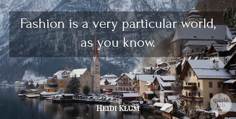 Heidi Klum Quote About Fashion, World, Particular: Fashion Is A Very Particular...