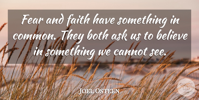 Joel Osteen Quote About Life, Believe, Common: Fear And Faith Have Something...