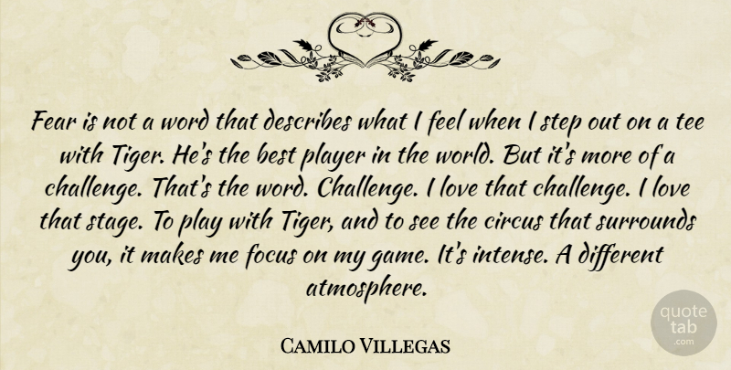 Camilo Villegas Quote About Best, Circus, Fear, Focus, Love: Fear Is Not A Word...