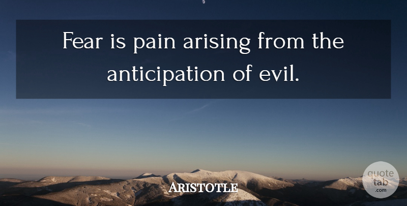 Aristotle Quote About Pain, Fear, Philosophical: Fear Is Pain Arising From...