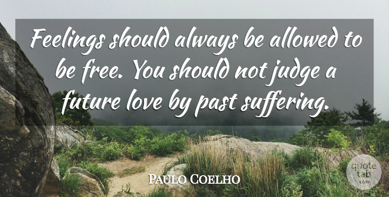 Paulo Coelho Quote About Life, Past, Judging: Feelings Should Always Be Allowed...