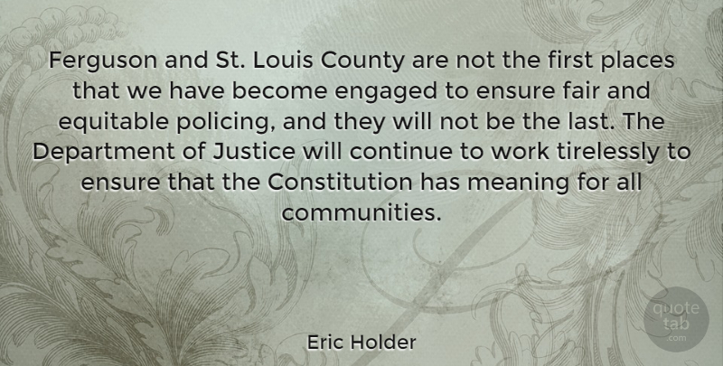 Eric Holder Quote About Constitution, Continue, County, Department, Engaged: Ferguson And St Louis County...