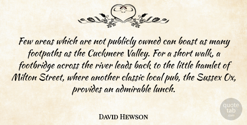 David Hewson Quote About Across, Admirable, Areas, Boast, Classic: Few Areas Which Are Not...