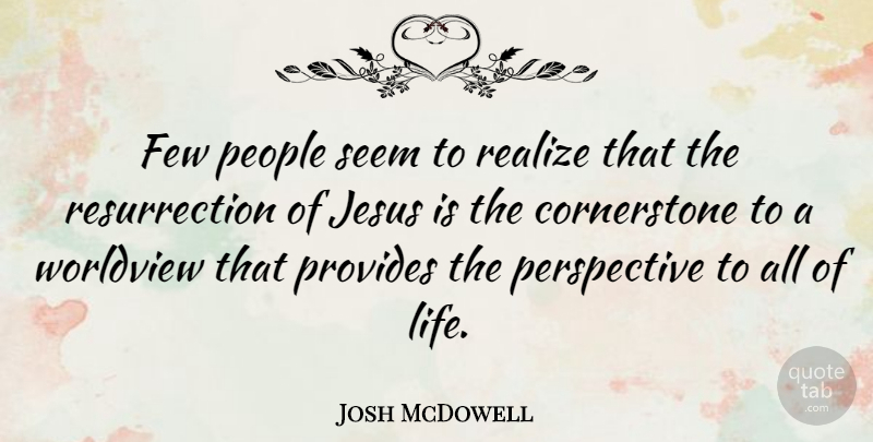 Josh McDowell Quote About Jesus, Life Changing, Perspective: Few People Seem To Realize...