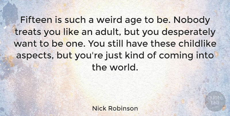 Nick Robinson Quote About Age, Childlike, Coming, Fifteen, Nobody: Fifteen Is Such A Weird...