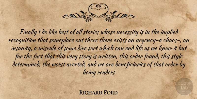 Richard Ford Quote About Order, Insanity, Style: Finally I Do Like Best...
